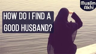 How To Find A Good Husband In Islam | Ask Mufti Menk
