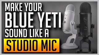 ✅ How to Make Your Blue Yeti Sound Like a Professional Studio Mic [BEST SETTINGS]