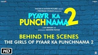 The Girls Of Pyaar Ka Punchnama 2 - Behind The Scenes