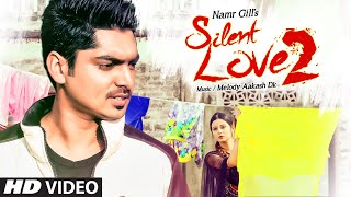 SILENT LOVE 2: NAMR GILL (Full video Song) | HUNDAL PREET | Latest Song 2016