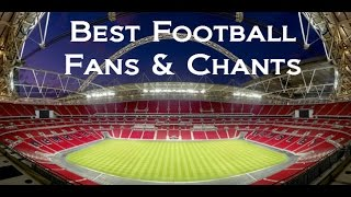 Best Football Chants and Fans ● Funny Chants and Songs 2016