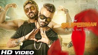 Desi Superman | Official Video | Raul ft. JSL | Latest Punjabi Song