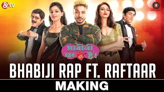BhabiJi Rap Song - Making | Raftaar | Anmol Malik | Bhabiji Ghar Par Hain presented by &TV