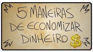 5 MANEIRAS DE ECONOMIZAR DINHEIRO