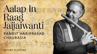Before Sleeping - Aalap In Raag Jaijaiwanti [Devotional Mantra] | Pandit Hariprasad Chaurasia