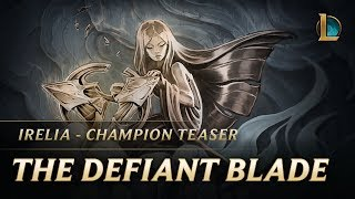Irelia: The Defiant Blade | Champion Teaser - League of Legends