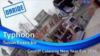 Typhoon - Tuson Evans Jnr (Onride) @ Cardiff Calennig New Year Fair 2016