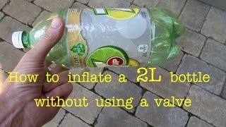 How to ● inflate a  2L bottle  ●  NO VALVE!!