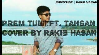 Prem Tumi FT. Tahsan Cover By Rakib Hasan