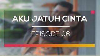 Aku Jatuh Cinta - Episode 06