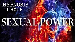SEXUAL POWER HYPNOSIS - ONE HOUR - CERTIFIED HYPNOTIST