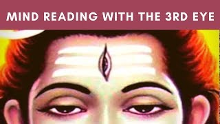 Mind Reading With The 3rd Eye - Experience with Initiation and Powers of The Third Eye