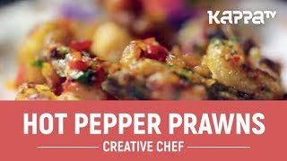 Hot Pepper Prawns - Creative Chef - Kappa TV