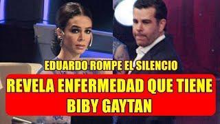 EDUARDO CAPETILLO rompe el silencio y REVELA LA PREOCUPANTE ENFERMEDAD que tiene BIBY GAYTAN