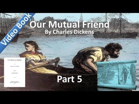 Part 05 - Our Mutual Friend Audiobook by Charles Dickens (Book 2, Chs 1-4)
