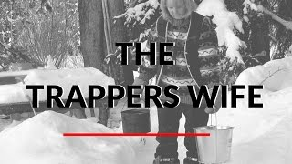 Trappers Wife - Remote Trappers Cabin was all new to her