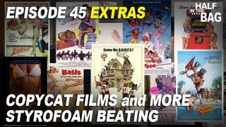 Half in the Bag Episode 45 EXTRAS: Copycat Films and More Styrofoam Beating