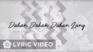 Ylona Garcia - Dahan Dahan Dahan Lang (Official Lyric Video)