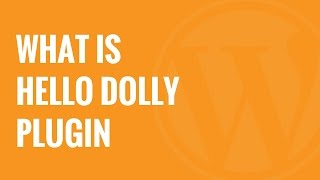 What is the Hello Dolly WordPress Plugin Should You Delete it