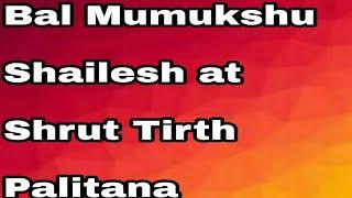 Bal mumukshu shailesh at shrut tirth palitana