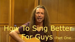 How To Sing Better For Guys Part 1