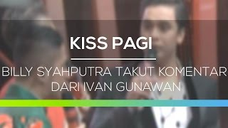 Billy Syahputra Takut Komentar dari Ivan Gunawan - Kiss Pagi