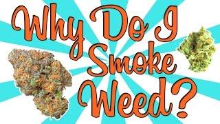 WHY DO I SMOKE WEED?