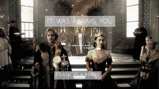 Mary + Francis | It Was Always You [REIGN/FRARY]