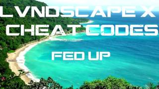 LVNDSCAPE x Cheat Codes  - Fed Up