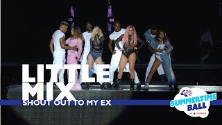 Little Mix - 'Shout Out To My Ex' (Live At Capital's Summertime Ball 2017)