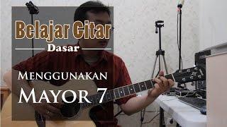 Belajar Gitar Dasar - Menggunakan Kunci Mayor 7