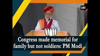 Congress made memorial for family but not soldiers: PM Modi