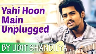 Yahi Hoon Main - Unplugged   Ayushmann Khurrana   Cover by Udit Shandilya