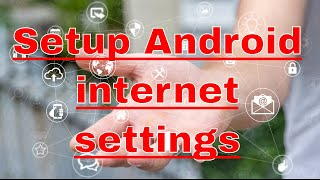 Android internet settings -  how to set up