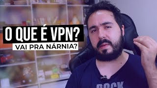VPN - Tudo o que você precisa saber antes de usar!