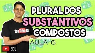 Substantivo - Aula 6 - Plural dos Substantivos Compostos