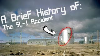 A Brief History of: The SL-1 Reactor Accident
