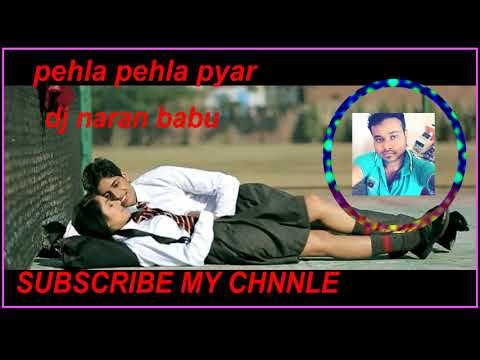 Xxx Mp4 Pehla Pehla Pyar 2018 New Dj Song Mix By Dj Naran Babu 3gp Sex