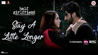 Stay A Little Longer | Half Girlfriend | Arjun Kapoor & Shraddha Kapoor | Anushka Shahaney