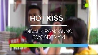 Dibalik Panggung D'Academy 4 - Hot Kiss