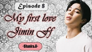 {Jimin FF} My First Love - Ep.8