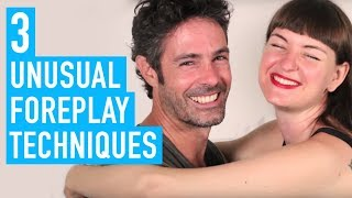 3 Unusual Foreplay Techniques (Andrew and I Demo them)