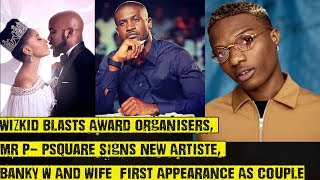 Wizkid Blasts Award Organisers, Mr P - Psquare Signs New Artiste To Pclassic, Banky W Vs Wife