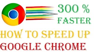 How to speed up google chrome 300% Faster Windows 7/8/10  | 2016