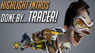 Overwatch Highlight Intros Performed by... Tracer!