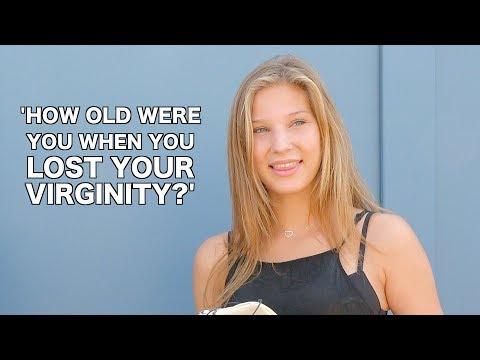 HOW OLD WERE YOU WHEN YOU LOST YOUR VIRGINITY
