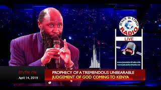 Prophecy Of A Tremendous Unbearable Judgment Of God Coming To Kenya - April 14, 2019
