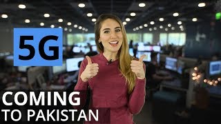 Pakistan to be the First Country in South Asia to Test 5G Services !