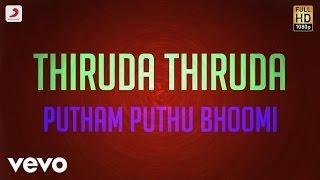 Thiruda Thiruda - Putham Puthu Bhoomi Lyric | A.R. Rahman