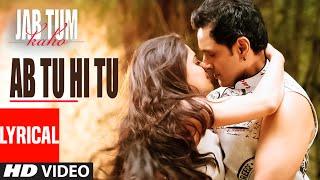 Ab Tu Hi Tu Lyrical Video Song | Jab Tum Kaho | Parvin Dabas, Ambalika, Shirin Guha | T-SERIES